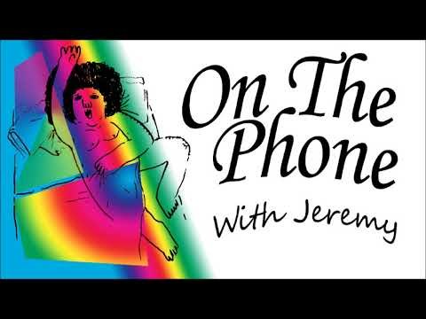 On the phone with Jeremy: Episode 2