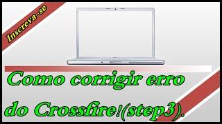 Como Corrigir Erro Crossfire 2.0 (STEP 3)