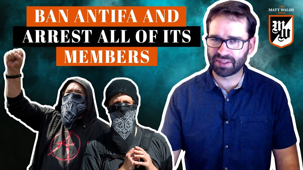 The Daily Wire Ban Antifa And Arrest All Of Its Members | The Matt Walsh Show Ep. 287