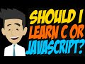 Should I Learn C or JavaScript?