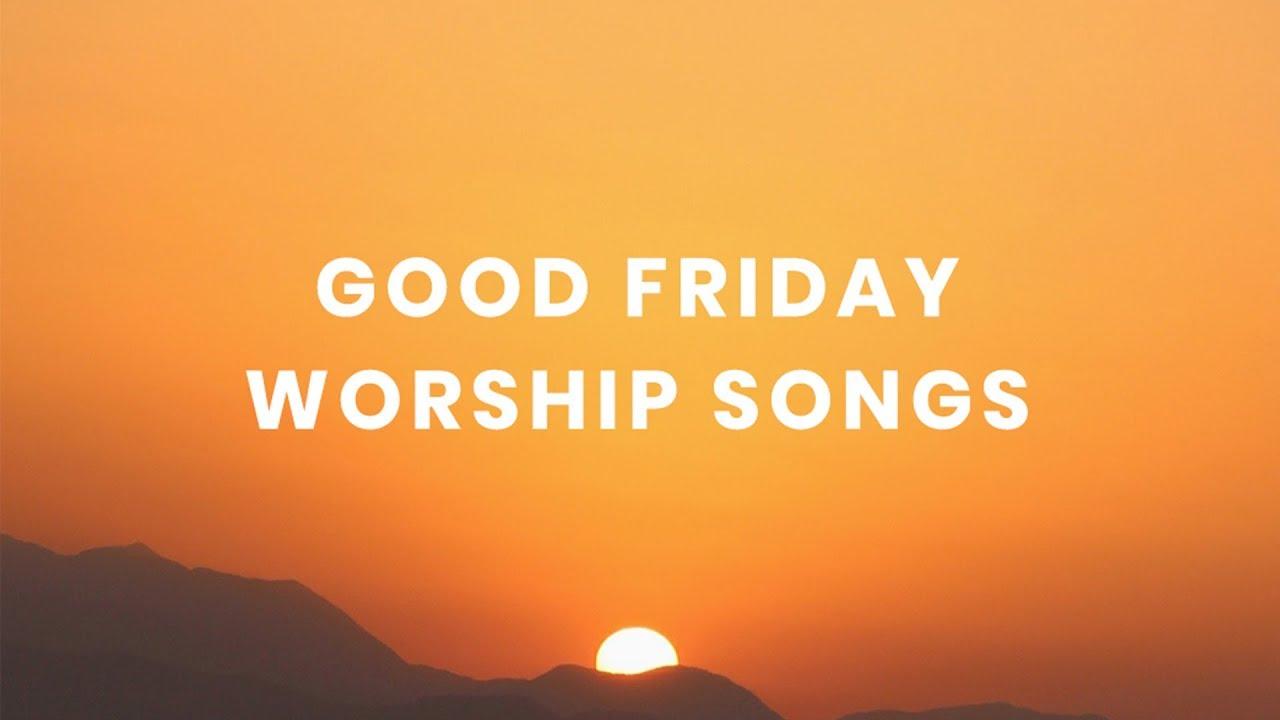 Good Friday Worship Songs Youtube