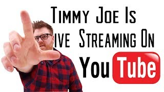 Timmy Joe Is Live For No Reason In Particular