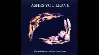 Скачать Ashes You Leave The Inheritance Of Sin And Shame Full Album HQ