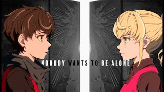 「AMV」TOWER OF GOD || NOBODY WANTS TO BE ALONE