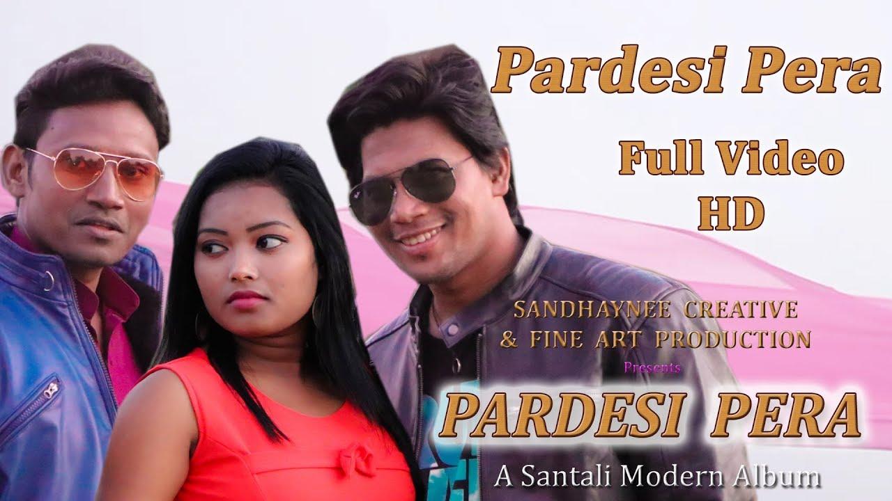 Pardesi Pera | New Santali Album 2018 | Song - Pardesi Pera