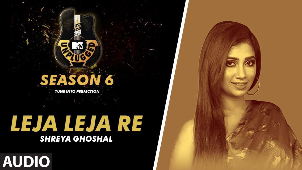 Leja Leja Re Unplugged Full Audio | MTV Unplugged Season 6 | Shreya Ghoshal