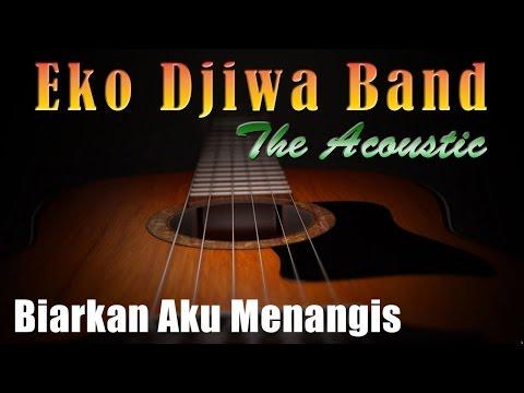 Biarkan Aku Menangis - Eko Djiwa Band (Akustik)