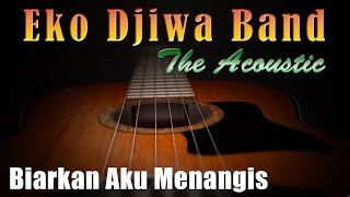 Video Biarkan Aku Menangis - Eko Djiwa Band (Akustik) download MP3, 3GP, MP4, WEBM, AVI, FLV Agustus 2018