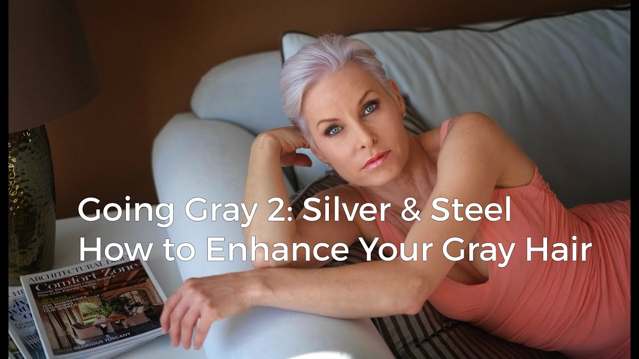 Going Gray 2: Silver & Steel - How to Enhance Your Gray Hair the ...