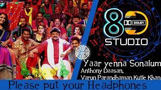 Yaar Yenna Sonnalum 8D Song   Anthony Daasan, Varun Parandhaman, Kutle Khan   Aambala   8D- Ranjith