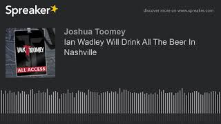 Ian Wadley Will Drink All The Beer In Nashville