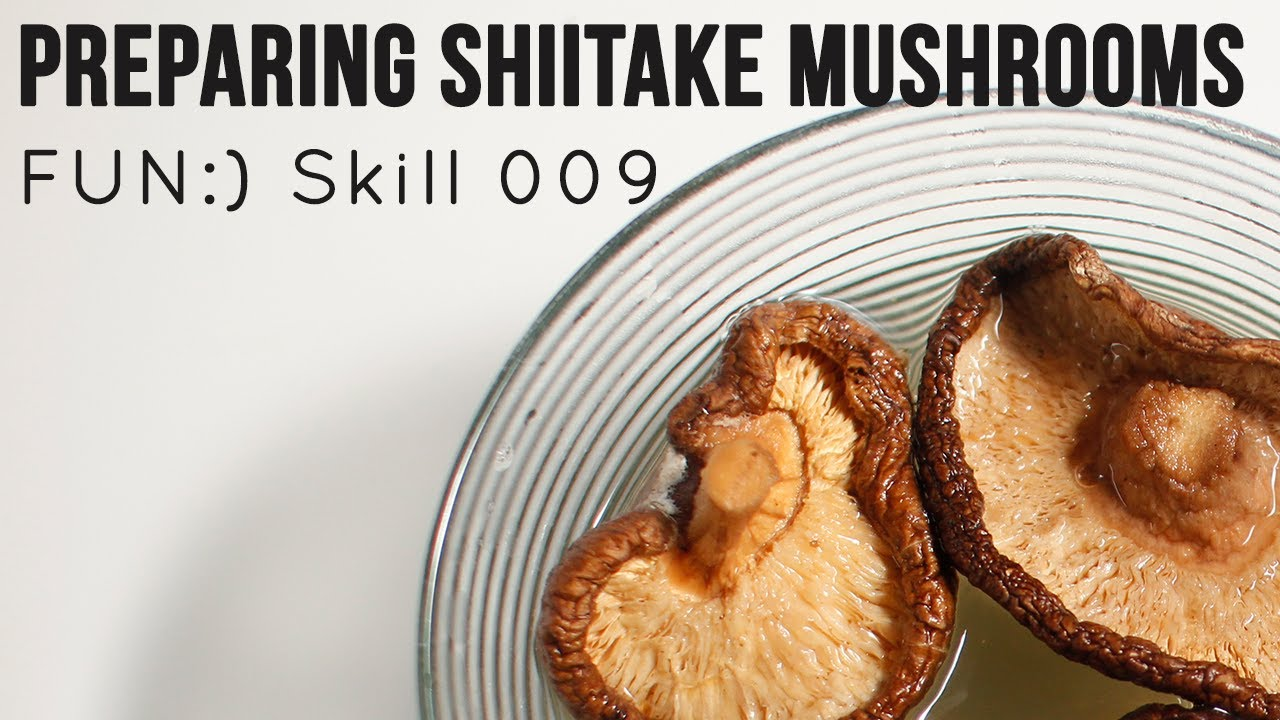 FUN:) Skill 009: Using Dried Shiitake Mushrooms