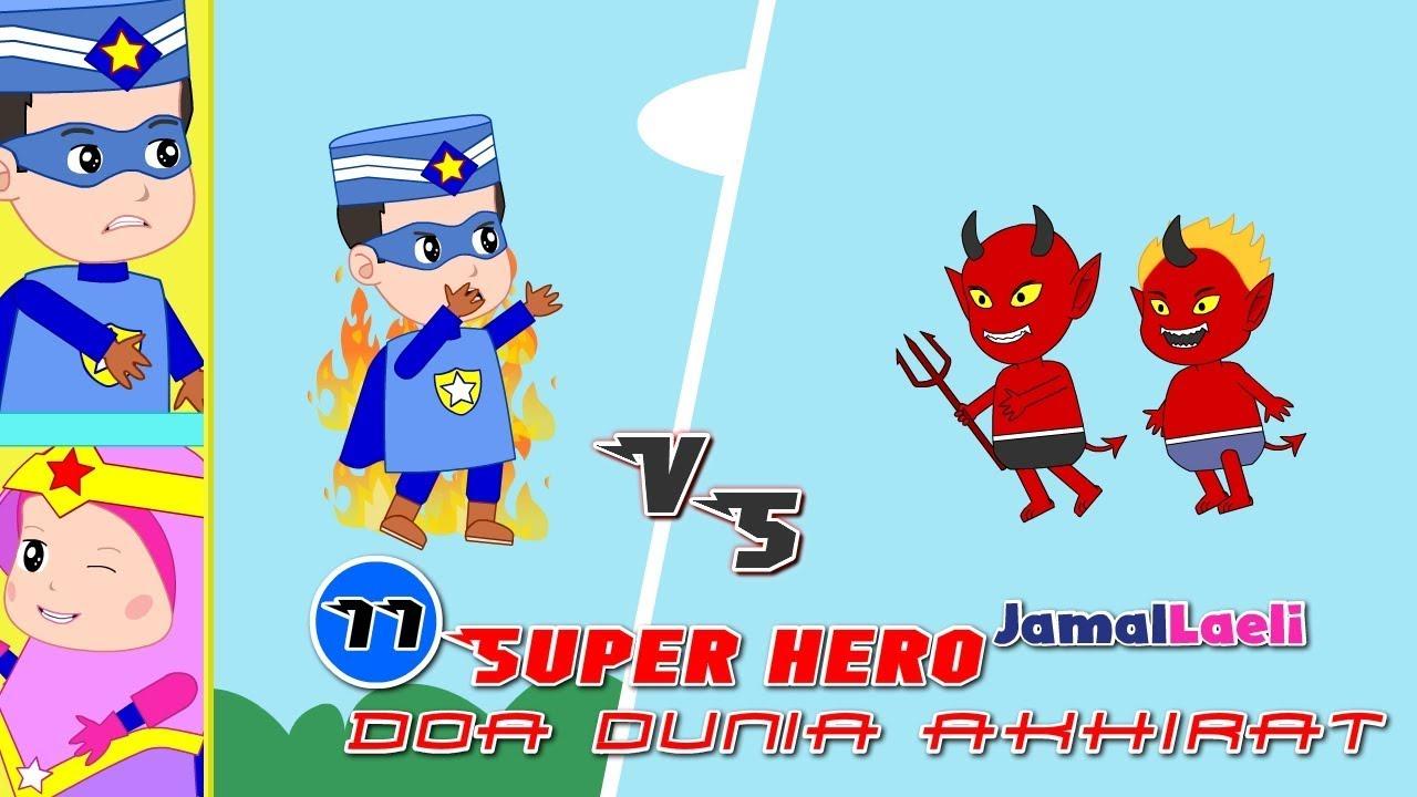 Super Hero Seri 11-Doa Keselamatan Dunia Akhirat -Anak Islam-Bersama Jamal Laeli