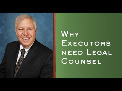 Why Executors Need Legal Counsel