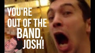 A FEW DIFFERENT REASONS WHY TYLER KICKS JOSH OUT OF THE BAND!