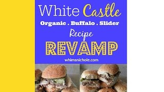White Castle Recipe Revamp