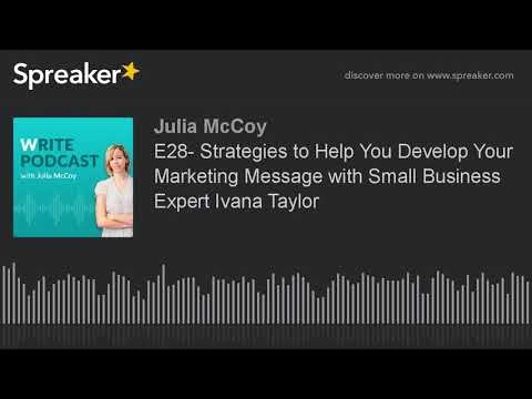 E28- Strategies to Help You Develop Your Marketing Message with Small Business Expert Ivana Taylor