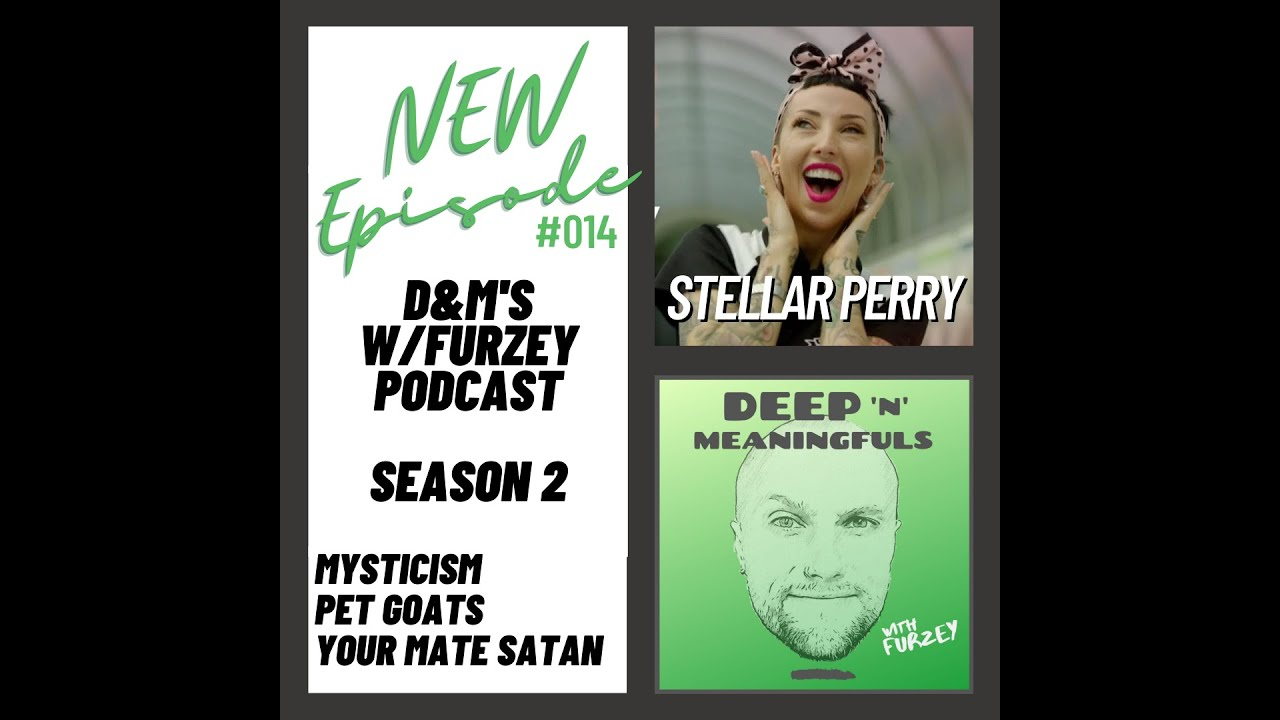 Deep n Meaningful's with Furzey #014 Stellar Perry: Mysticism, Pet Goats, Your Mate Satan.