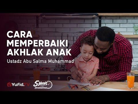 cara-memperbaiki-akhlak-anak---ustadz-abu-salma-muhammad-5-menit-yang-menginspirasi