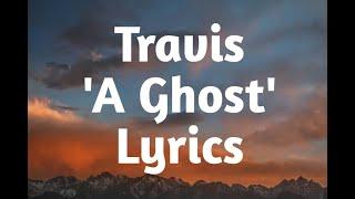 Travis - A Ghost (Lyrics)🎵