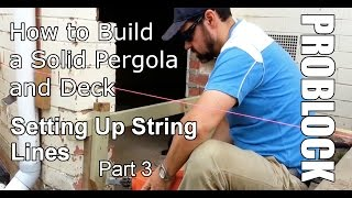 How To Build A Solid Pergola And Deck - Setting Out String Lines - Part 3 Of 4