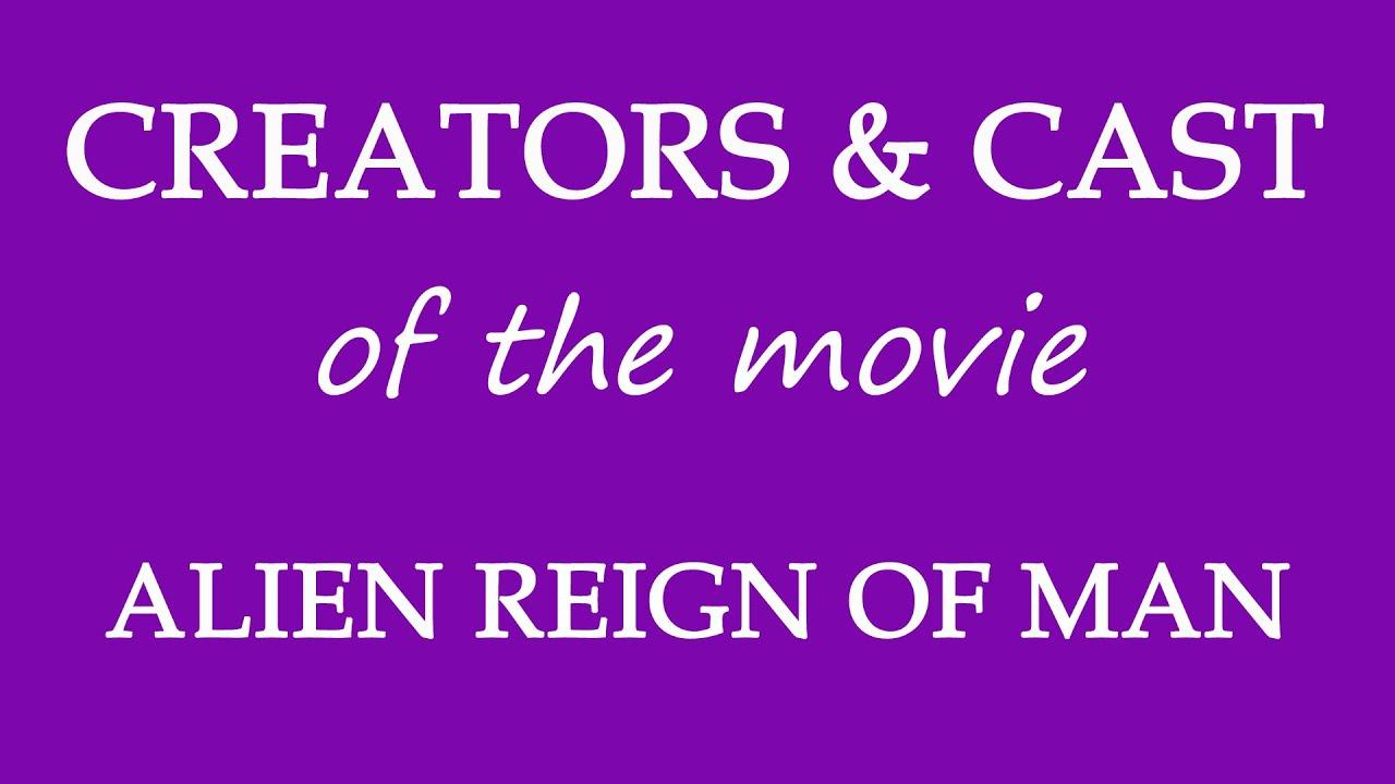 Download Alien Reign of Man (2017) Movie Cast and Creators Info