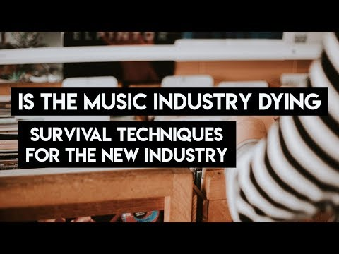 IS THE MUSIC INDUSTRY DYING? // STEPS TO SURVIVE A CHANGING MARKET