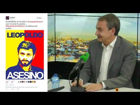 Zapatero habla de su infiltración en Venezuela. Quiere liberación de Leopoldo López. Régimen España