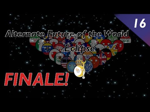 Alternate Future of the World - Part 16 (FINALE!) - Eclipse