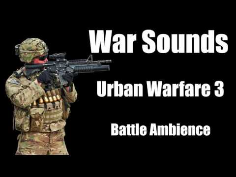 War Sounds - Urban Warfare 3 - Street Battle Ambience