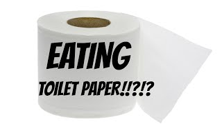 EATING TOILET PAPER!!?!?
