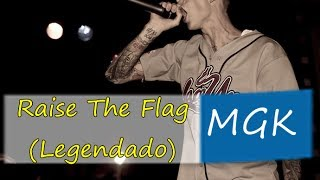 Machine Gun Kelly - Raise The Flag Legendado