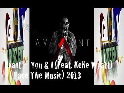 Avant -  Ft. KeKe Wyatt - You & I ( Face The Music)  R&B SOUL - 2013