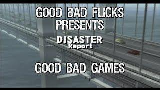 Disaster Report - Good Bad Games - Good Bad Flicks