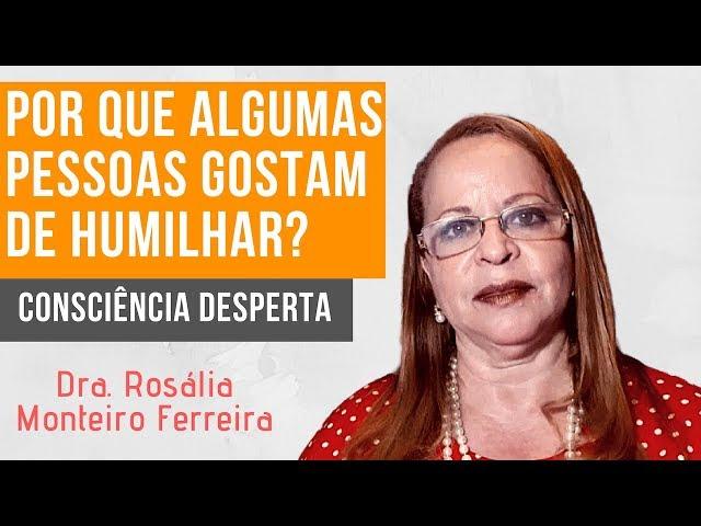 Por que PESSOAS gostam de humilhar outras PESSOAS? | Dra. Rosália Monteiro Ferreira