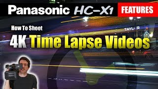 How To Shoot 4K Time Lapse Videos With The Panasonic HC-X1 | Tutorial