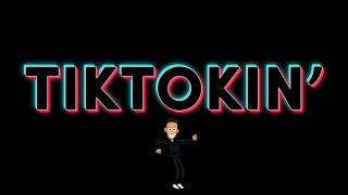 TikTokin' (The TikTok Song)