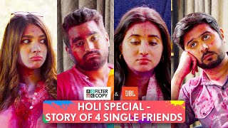 FilterCopy   Holi Special: Story Of 4 Single Friends   Ft.@That's So Viraj, Anant, Natasha, Revathi Thumb