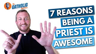 7 Reasons Being A Catholic Priest Is Awesome | The Catholic Talk Show