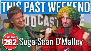 Suga Sean O'Malley | This Past Weekend w/ Theo Von #282