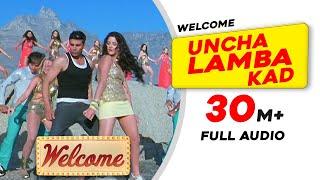 Uncha Lamba Kad | Full Audio | Welcome | Akshay Kumar | Katrina Kaif | Nana Patekar | Anil Kapoor