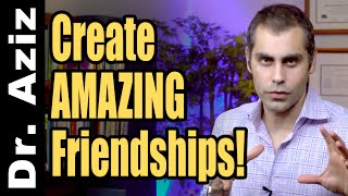how To Create Amazing Close Friendships
