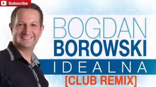 Bogdan Borowski - Idealna [Club Remix] (Audio)