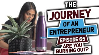 Are you Burning Out? - Episode 65: The Journey of an Entrepreneur