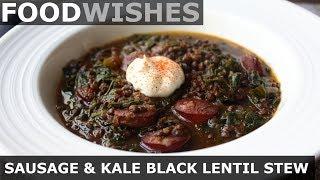 Sausage & Kale Black Lentil Stew - Food Wishes