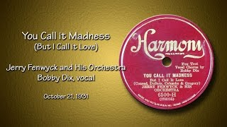 Jerry Fenwyck Orchestra - You Call It Madness, But I Call It Love (1931)