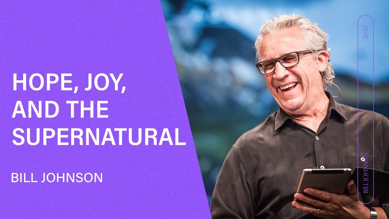 Download Hope, Joy, and the Supernatural - Bill Johnson (Full Sermon)   Bethel Church