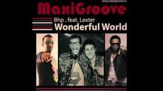 NEW SONG! MaxiGroove feat  Lexter & BHP Wonderful World Radio edit