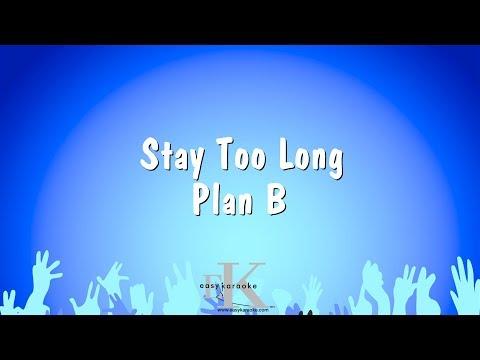 Stay Too Long - Plan B (Karaoke Version)
