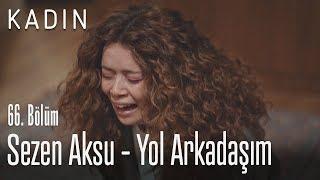 Sezen Aksu - Yol Arkadaşım - Kadın 66. Bölüm